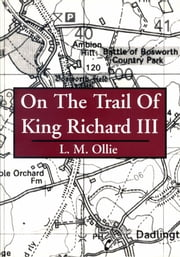 On the Trail of King Richard III ebook by L. M. Ollie