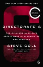 Directorate S - The C.I.A. and America's Secret Wars in Afghanistan and Pakistan ebook by Steve Coll