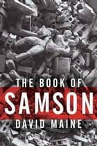 The Book of Samson - A Novel ebook by David Maine