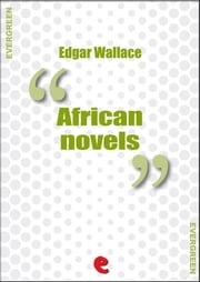 African Novels - Sanders of the River, The People of the River, The River of Stars, Bosambo of the River, Bones, The Keepers of the King's Peace, Lieutenant Bones, Bones in London, Sandi the Kingmaker, Bones of the River, Sanders, Again Sanders. ebook by AA. VV.