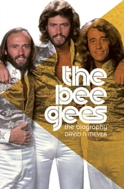The Bee Gees - The Biography ebook by David Meyer