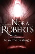 Le souffle du danger ebook by Nora Roberts