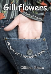 Gilliflowers, Bonds of Affection, Memoirs of a Houseboy 2008 ebook by Gillibran Brown