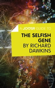 A Joosr Guide to… The Selfish Gene by Richard Dawkins ebook by Joosr