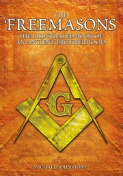 The Freemasons - The Illustrated Book of An Ancient Brotherhood ebook by Michael Johnstone