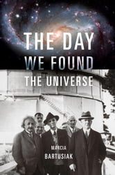The Day We Found the Universe ebook by Marcia Bartusiak