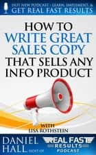 How to Write Great Sales Copy that Sells Any Info Product (Even if You Flunked English) ebook by Daniel Hall