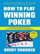 How To Play Winning Poker ebook by Avery Cardoza