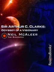 Sir Arthur C. Clarke: Odyssey of a Visionary - A Biography ebook by Neil McAleer