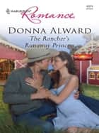 The Rancher's Runaway Princess ebook by Donna Alward