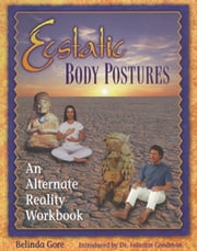 Ecstatic Body Postures - An Alternate Reality Workbook ebook by Belinda Gore