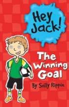 Hey Jack!: The Winning Goal ebook by Sally Rippin