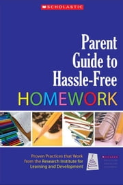 Parent Guide to Hassle-Free Homework: Proven Practices that Work-from Experts in the Field ebook by Stein, Judith