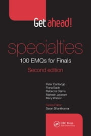 Get ahead! Specialties 100 EMQs for Finals, Second Edition ebook by Cartledge, Peter