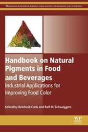 Handbook on Natural Pigments in Food and Beverages - Industrial Applications for Improving Food Color ebook by Reinhold Carle,Ralf Schweiggert