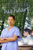 Reaching His Heart ebook by Tressie Lockwood