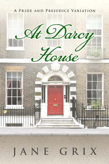 At Darcy House: A Pride and Prejudice Variation ebook by Jane Grix
