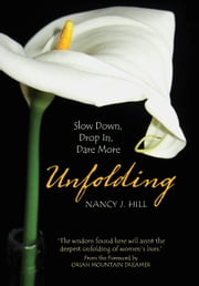 Unfolding - Slow Down, Drop In, Dare More ebook by Nancy Hill