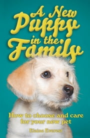 A New Puppy In The Family - How to choose and care for your new pet ebook by Elaine Everest