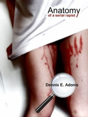 Anatomy of a Serial Rapist ebook by Dennis E Adonis