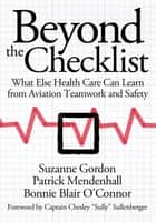 "Beyond the Checklist ebook by Suzanne Gordon,Patrick Mendenhall,Bonnie Blair O'Connor,Captain Chesley ""Sully"" Sullenberger"