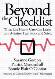 "Beyond the Checklist - What Else Health Care Can Learn from Aviation Teamwork and Safety ebook by Suzanne Gordon,Patrick Mendenhall,Bonnie Blair O'Connor,Captain Chesley ""Sully"" Sullenberger"
