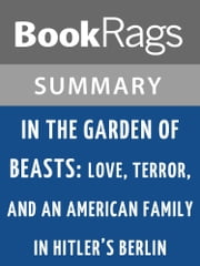 In the Garden of Beasts: Love, Terror, and an American Family in Hitler's Berlin by Erik Larson l Summary & Study Guide ebook by BookRags