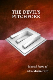 The Devil's Pitchfork: Selected Poems of Glen Martin Fitch ebook by Glen Martin Fitch