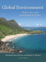 Global Environment - Water, Air, and Geochemical Cycles ebook by Elizabeth Kay Berner,Robert A. Berner