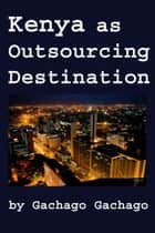 Kenya as Outsourcing Destination ebook by Gachago Gachago