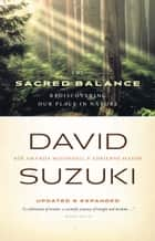Sacred Balance 3rd Ed., The ebook by David Suzuki,Amanda McConnell,Adrienne Mason