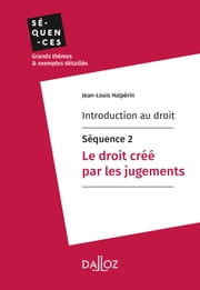 Introduction au droit - Séquence 2. Le droit créé par les jugements ebook by Jean-Louis Halpérin