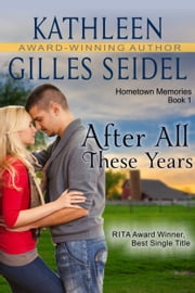 After All These Years (Hometown Memories, Book 1) ebook by Kathleen Gilles Seidel