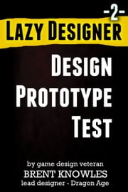 Lazy Designer Book 2 - How To Make the Next Game ebook by Brent Knowles