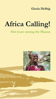 Africa Calling - Our years among the Maasai ebook by Gisela Helbig