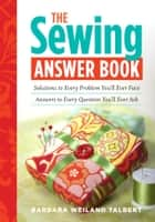 The Sewing Answer Book - Solutions to Every Problem You'll Ever Face; Answers to Every Question You'll Ever Ask ebook by Barbara Weiland Talbert