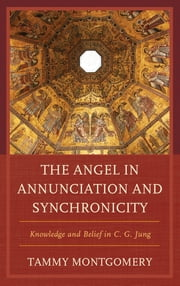 The Angel in Annunciation and Synchronicity - Knowledge and Belief in C.G. Jung ebook by Tammy L. Montgomery