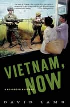 Vietnam, Now ebook by David Lamb