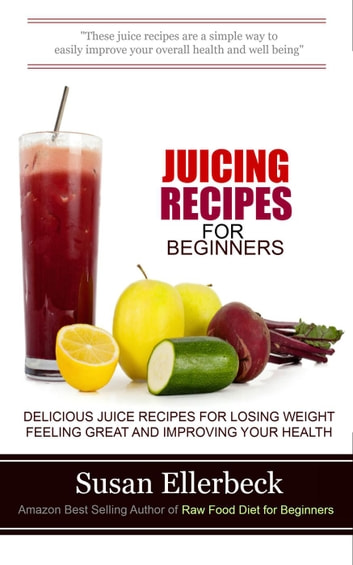 Juicing recipes for beginners delicious juice recipes for losing juicing recipes for beginners delicious juice recipes for losing weight feeling great and improving your forumfinder Choice Image