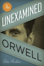 The Unexamined Orwell ebook by John Rodden