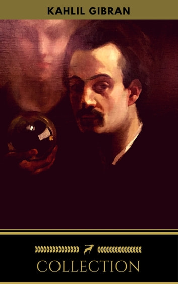 The Kahlil Gibran Collection ebook by Kahlil Gibran