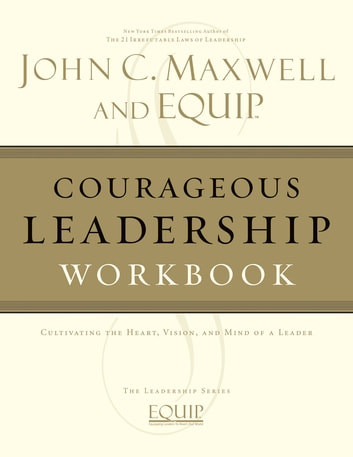 Courageous Leadership Workbook - The EQUIP Leadership Series eBook by John C. Maxwell