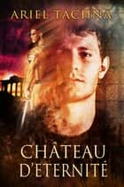 Chateau d'Eternité ebook by Ariel Tachna