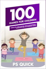 100 Games for Children ebook by P S Quick