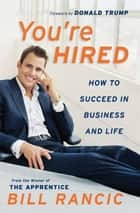 You're Hired - How to Succeed in Business and Life from the Winner of The Apprentice ebook by Bill Rancic