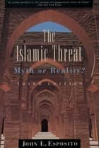The Islamic Threat ebook by John L. Esposito