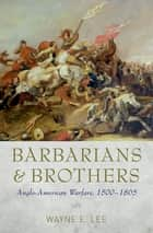 Barbarians and Brothers ebook by Wayne E. Lee