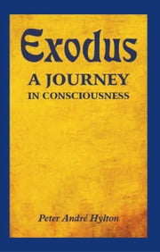 EXODUS – A JOURNEY IN CONSCIOUSNESS - A JOURNEY IN CONSCIOUSNESS ebook by Peter Andre Hylton