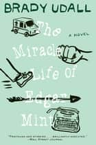 The Miracle Life of Edgar Mint: A Novel ebook by Brady Udall