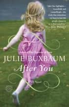 After You - A Novel ebook by Julie Buxbaum